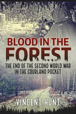 Blood In The Forest: End Of Second World War In Courland Pocket
