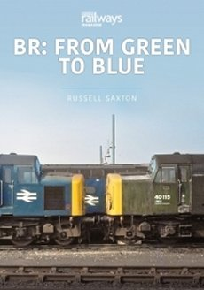 BR: From Green to Blue: Britain's Railways Volume 4