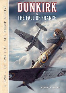 Dunkirk to the Fall of France: Air Combat Archive 3 June – 18 June 1940