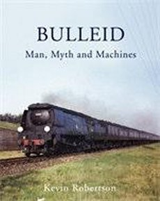 Bulleid: Man, Myth and Machines