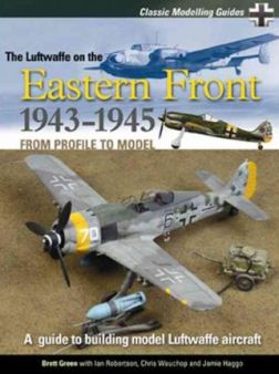 Classic Modelling Guides v 2: Luftwaffe on the Eastern Front 1943-5