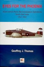 Eyes for the Phoenix: Allied Aerial Photo-reconnaissance Operations in South-East Asia 1942-1945