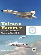 Vulcans Hammer: V Force Projects and Weapons Since 1945