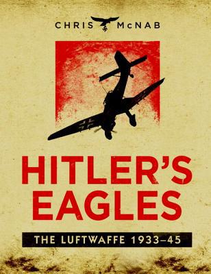 Hitlers Eagles: The Luftwaffe 1933-45
